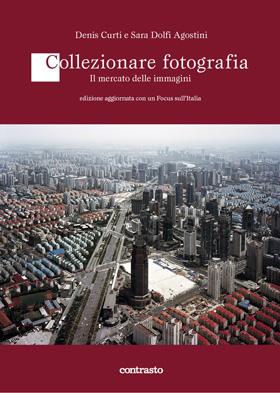 Collezionare fotografia: Il mercato delle immagini. Denis Curti e Sara Dolfi Agostini (Contrasto)